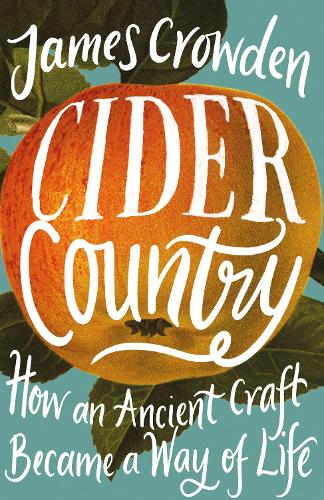 Cider Country: How an Ancient Craft Became a Way of Life (Hardback)