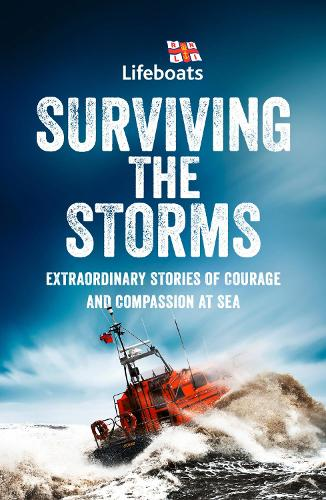Surviving the Storms: Extraordinary Stories of Courage and Compassion at Sea (Paperback)