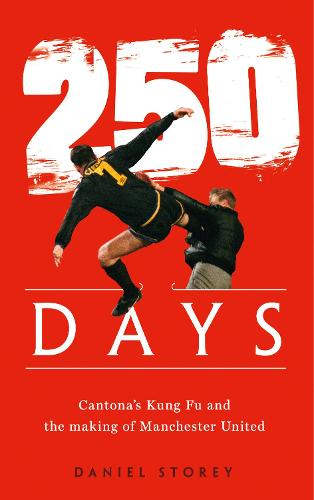 250 Days: Cantona'S Kung Fu and the Making of Man U (Paperback)