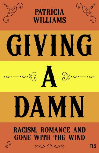 Giving A Damn: Racism, Romance and Gone with the Wind (Hardback)