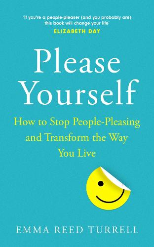 Please Yourself: How to Stop People-Pleasing and Transform the Way You Live (Hardback)