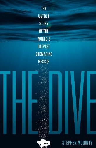 The Dive: The Untold Story of the World's Deepest Submarine Rescue (Hardback)