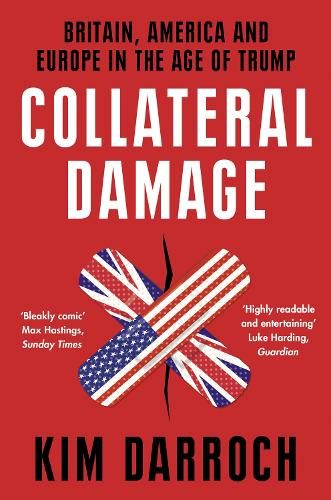 Collateral Damage: Britain, America and Europe in the Age of Trump (Paperback)