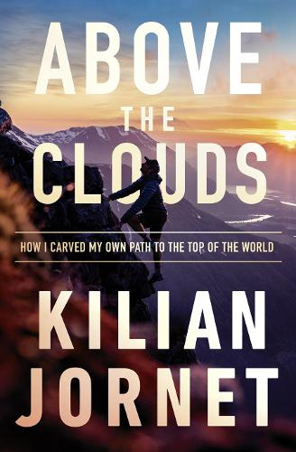 Above the Clouds: How I Carved My Own Path to the Top of the World (Paperback)