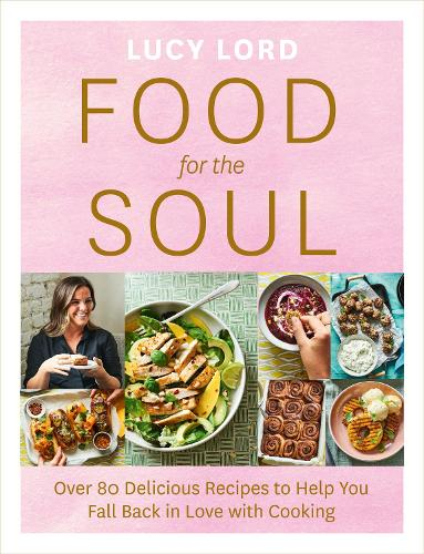 Food for the Soul: Over 80 Delicious Recipes to Help You Fall Back in Love with Cooking (Paperback)