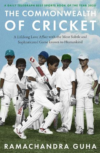 The Commonwealth of Cricket: A Lifelong Love Affair with the Most Subtle and Sophisticated Game Known to Humankind (Paperback)