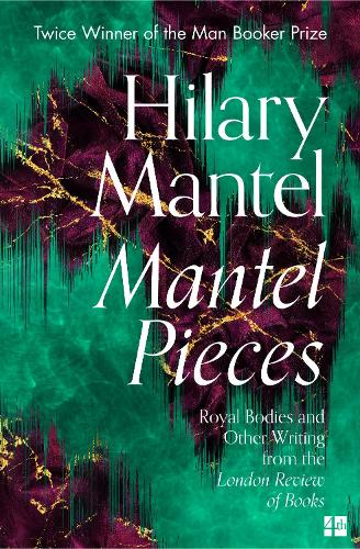 Mantel Pieces: Royal Bodies and Other Writing from the London Review of Books (Paperback)