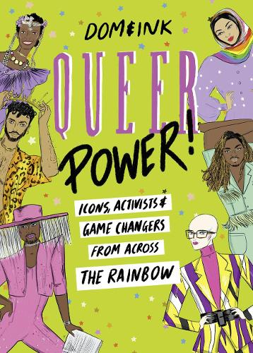 Queer Power: Icons, Activists and Game Changers from Across the Rainbow (Hardback)