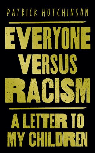 Everyone Versus Racism: A Letter to My Children (Hardback)