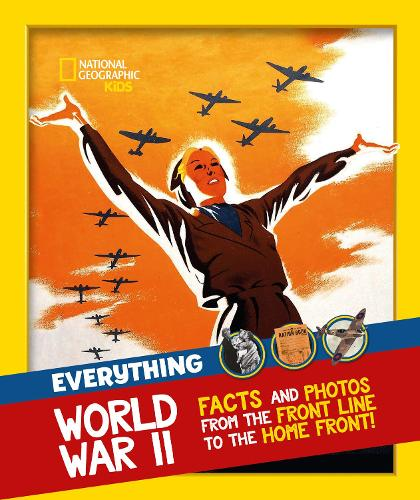 Everything: World War II: Facts and Photos from the Front Line to the Home Front! - National Geographic Kids (Paperback)