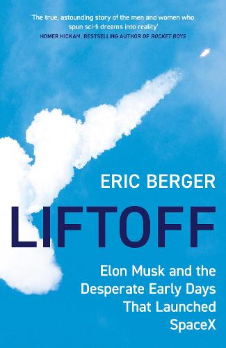 Liftoff: Elon Musk and the Desperate Early Days That Launched Spacex (Hardback)