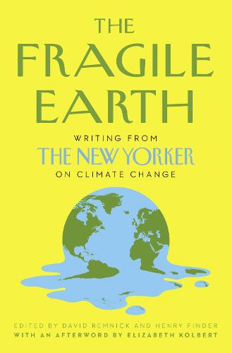 The Fragile Earth: Writing from the New Yorker on Climate Change (Hardback)