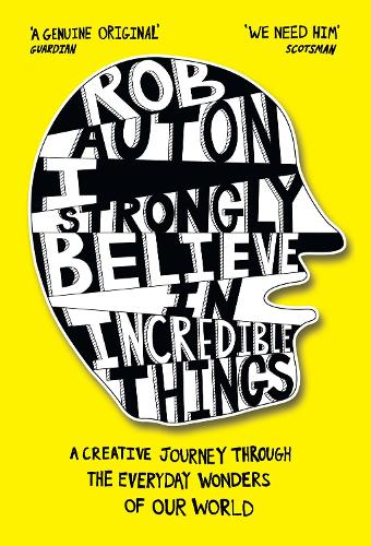 I Strongly Believe in Incredible Things: A Creative Journey Through the Everyday Wonders of Our World (Hardback)