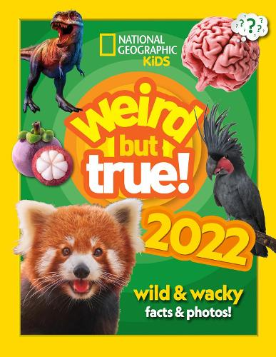 Weird but true! 2022: Wild and Wacky Facts & Photos! - National Geographic Kids (Hardback)
