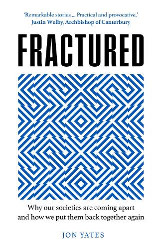 Fractured: Why Our Societies are Coming Apart and How We Put Them Back Together Again (Hardback)