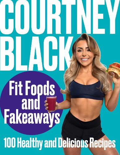 Fit Foods and Fakeaways: 100 Healthy and Delicious Recipes (Hardback)