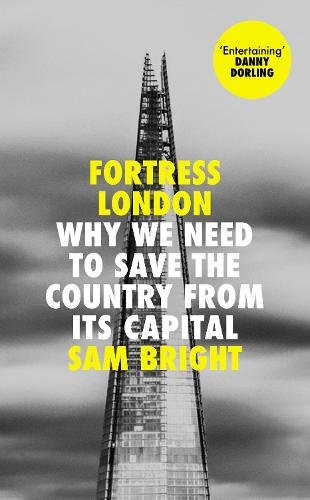 Fortress London: Why We Need to Save the Country from its Capital (Hardback)