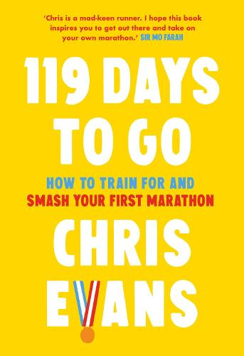119 Days to Go: How to Train for and Smash Your First Marathon (Hardback)