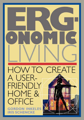 Ergonomic Living: How to Create a User-Friendly Home and Office (Paperback)