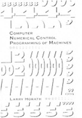 Computer Numerical Control Programming of Machines - Merrill's international series in engineering technology (Hardback)