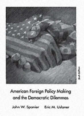 American Foreign Policy Making and the Democratic Dilemmas (Paperback)