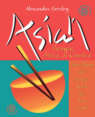 Asian Soups, Stews, & Curries: More Than 200 Recipes from the Far East (Hardback)