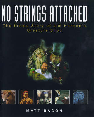No Strings Attached: The inside Story of Jim Hensonrs Creature Shop (Hardback)