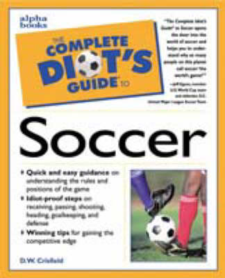 The Complete Idiot's Guide to Soccer - The complete idiot's guide (Paperback)