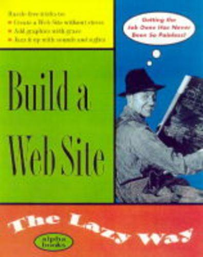 Build a Web Site the Lazy Way - The lazy way (Paperback)