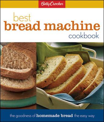 Betty Crocker's Best Bread Machine Cookbook (Hardback)