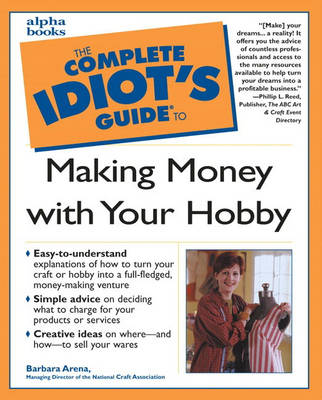 Complete Idiot's Guide to Making Money with Your Hobby (Paperback)