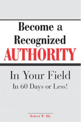 Become a Recognized Authority in Your Field (Paperback)