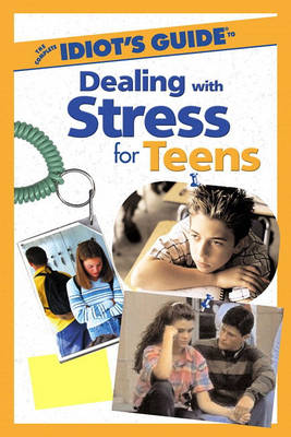 The Complete Idiot's Guide (R) to Dealing with Stress for Teens (Paperback)