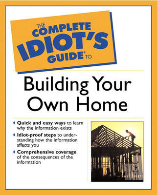 The Complete Idiot's Guide (R) to Building Your Own Home (Paperback)