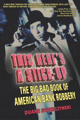 This Here's a Stick-Up: The Big Bad Book of American Bank Robbery (Paperback)