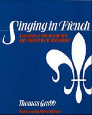 Singing in French: A Manual of French Diction and French Vocal Repertoire (Paperback)