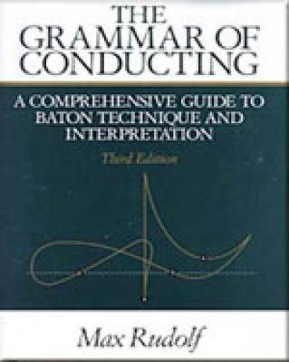 The Grammar of Conducting: A Comprehensive Guide to Baton Technique and Interpretation (Paperback)
