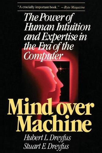Mind over Machine: The Power of Human Intuition and Expertise in the Era of the Computer (Paperback)