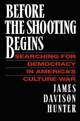 Before the Shooting Begins: Searching for Democracy in America's Culture War (Paperback)