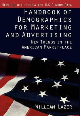 Handbook of Demographics for Marketing and Advertising: New Trends in the American Marketplace (Hardback)
