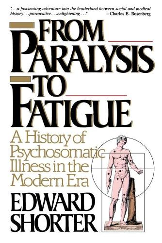 From Paralysis to Fatigue: A History of Psychosomatic Illness in the Modern Era (Paperback)