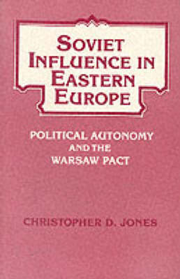 Soviet Influence in Eastern Europe: Political Autonomy and the Warsaw Pact (Paperback)