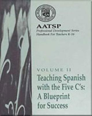 Teaching Spanish with the 5 C's: A Blueprint for Success: AATSP Professional Development Series Handbook Vol. II (Paperback)