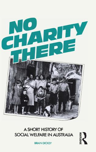 No Charity There: A Short History of Social Welfare in Australia (Paperback)
