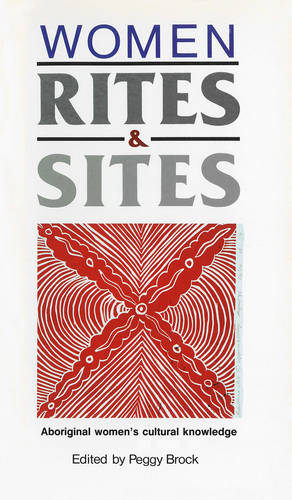 Women, Rites and Sites: Aboriginal Women's Cultural Knowledge (Paperback)
