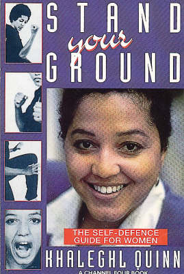 Stand Your Ground: Self-defence Guide for Women (Paperback)