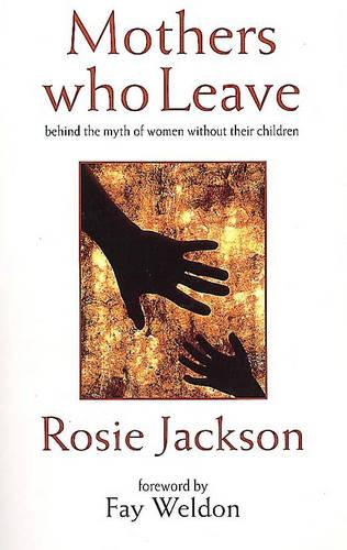 Mothers Who Leave: Behind the Myth of Women without Their Children (Paperback)