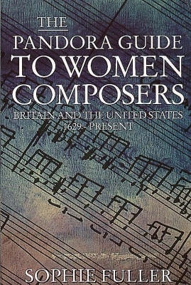 The Pandora Guide to Women Composers: Britain and the United States 1629-Present (Paperback)