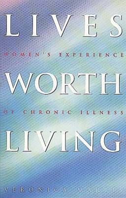 Lives Worth Living: Women's Experience of Chronic Illness (Paperback)