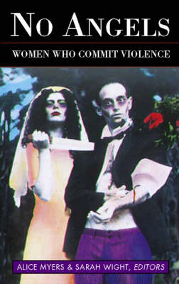 No Angels: Women Who Commit Violence (Paperback)